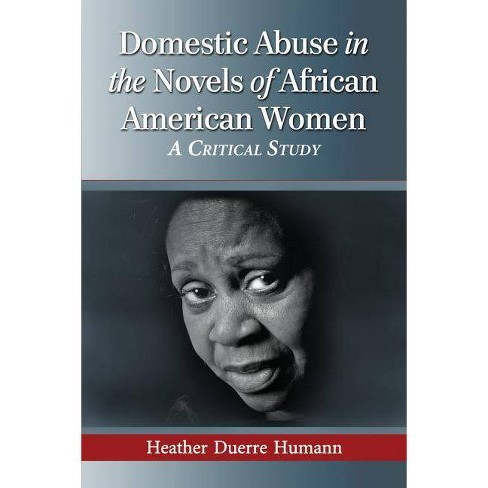 Domestic Abuse in the Novels of African American Women - by  Heather D Humann (Paperback) - image 1 of 1