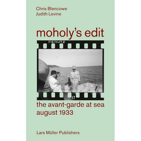 Moholy's Edit - by  Chris Blencowe & Judith Levine (Paperback) - image 1 of 1