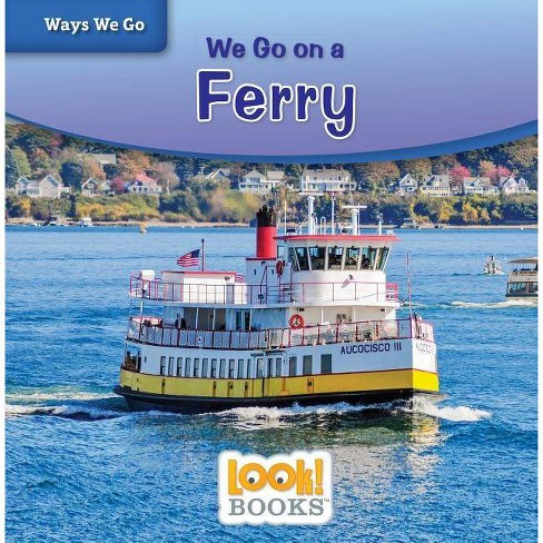 We Go on a Ferry - (Ways We Go (Look! Books (Tm))) by  Joanne Mattern (Paperback) - image 1 of 1