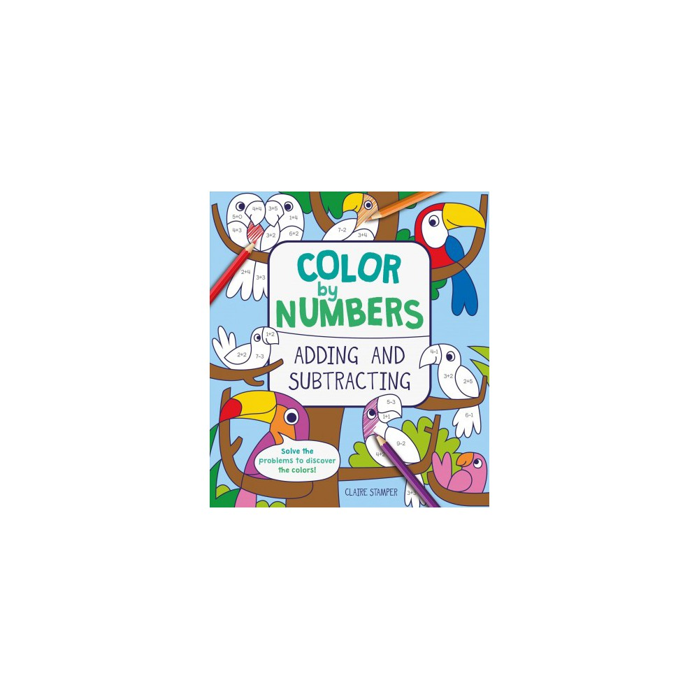 Color by Numbers : Adding and Subtracting - by Claire Stamper (Paperback)