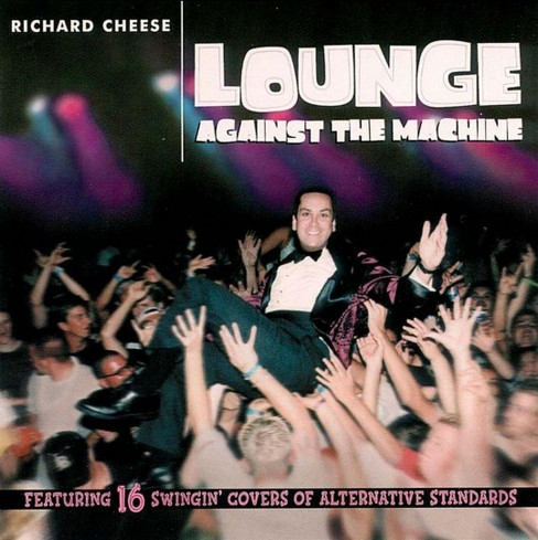 Richard cheese - Lounge against the machine [Explicit Lyrics] (CD) - image 1 of 1
