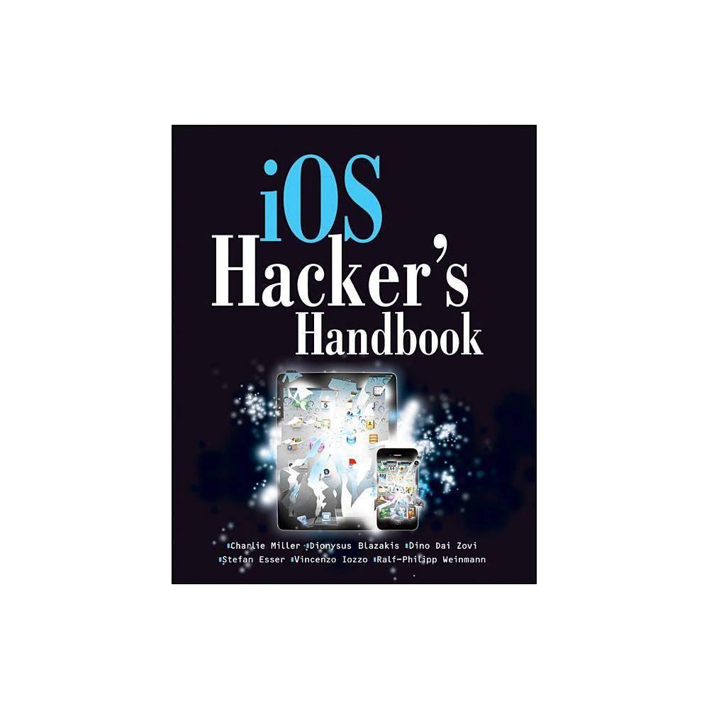 Ios Hacker S Handbook By Charlie Miller Dion Blazakis Dino Daizovi Stefan Esser Vincenzo Iozzo Ralf Philip Weinmann Paperback
