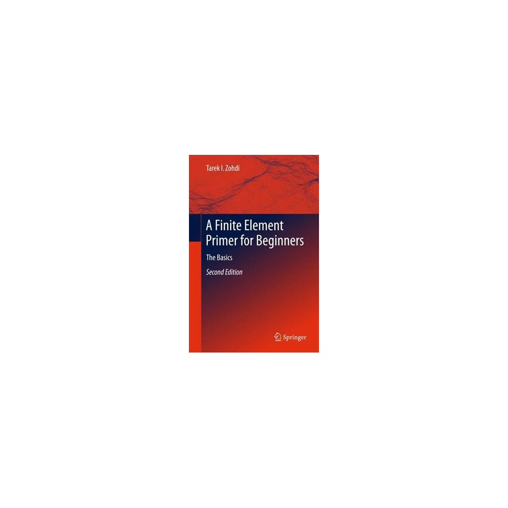 Finite Element Primer for Beginners : The Basics - by Tarek I. Zohdi (Paperback)