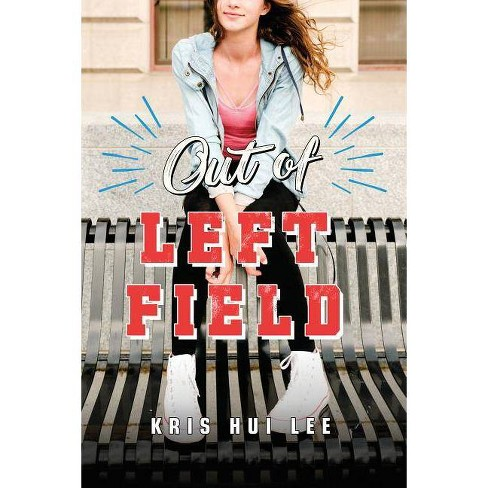 Out of Left Field - by  Kris Hui Lee (Paperback) - image 1 of 1
