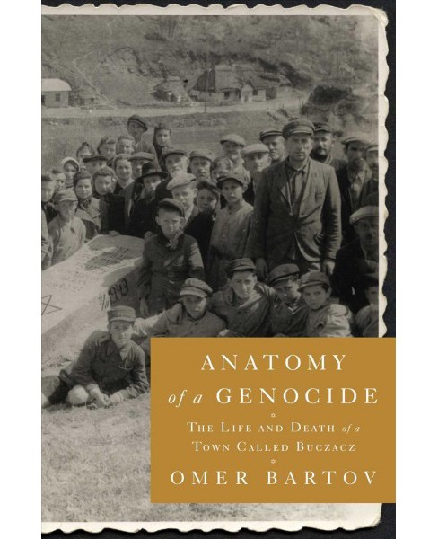 Anatomy of a Genocide : The Life and Death of a Town Called Buczacz -  by Omer Bartov (Hardcover) - image 1 of 1