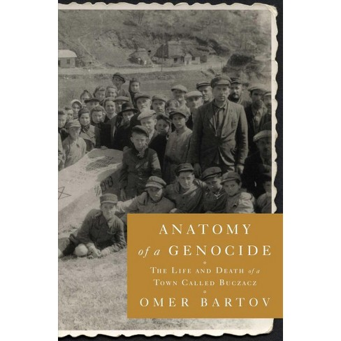 Anatomy of a Genocide : The Life and Death of a Town Called Buczacz ...