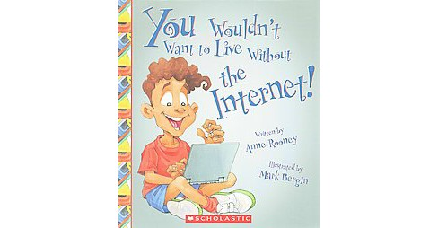 You Wouldn't Want to Live Without the Internet! (Library) (Anne Rooney) - image 1 of 1