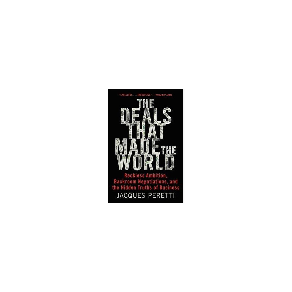 Deals That Made the World : Reckless Ambition, Backroom Negotiations, and the Hidden Truths of Business