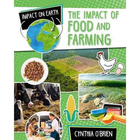 The Impact of Food and Farming - (Impact on Earth) by  Cynthia O'Brien (Hardcover) - image 1 of 1