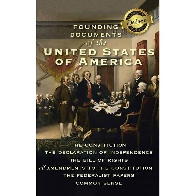 Founding Documents of the United States of America - by  Alexander Hamilton & James Madison & Thomas Paine (Hardcover)