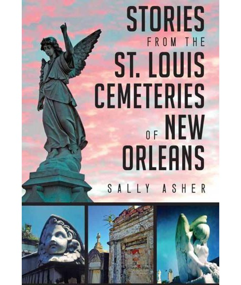 Stories from the St. Louis Cemeteries of New Orleans (Paperback) (Sally Asher) - image 1 of 1