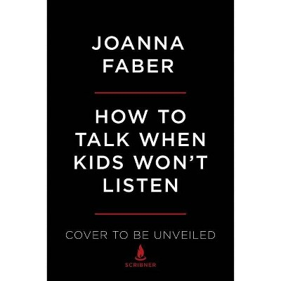How to Talk When Kids Won't Listen - (The How to Talk) by Joanna Faber & Julie King (Paperback)