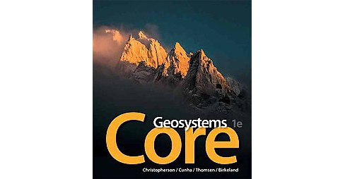Geosystems Core (Student) (Paperback) (Robert W. Christopherson & Stephen F. Cunha & Charles E. Thomsen - image 1 of 1