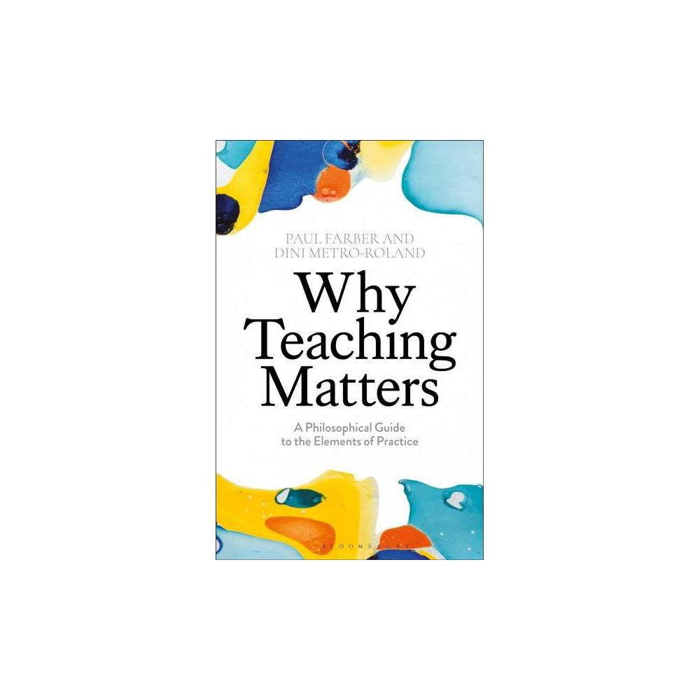 Why Teaching Matters - by Paul Farber (Paperback)