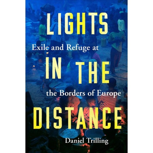 Lights In The Distance Exile And Refuge At Borders Of Europe By Daniel Trilling Hardcover Target