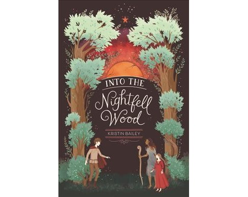 Into the Nightfell Wood -  by Kristin Bailey (Hardcover) - image 1 of 1