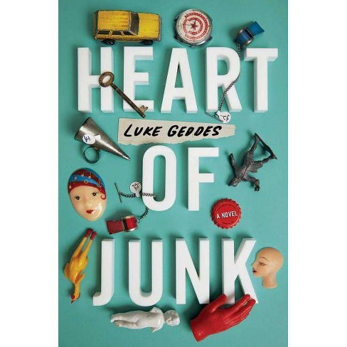 Heart of Junk - by  Luke Geddes (Hardcover) - image 1 of 1