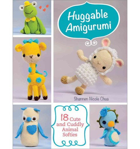 Huggable Amigurumi : 18 Cute and Cuddly Softies (Paperback) (Shannen Chua) - image 1 of 1