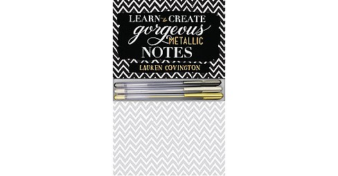 Learn to Create Gorgeous Metallic Notes : Includes Everything You Need to Get Started (Paperback) - image 1 of 1