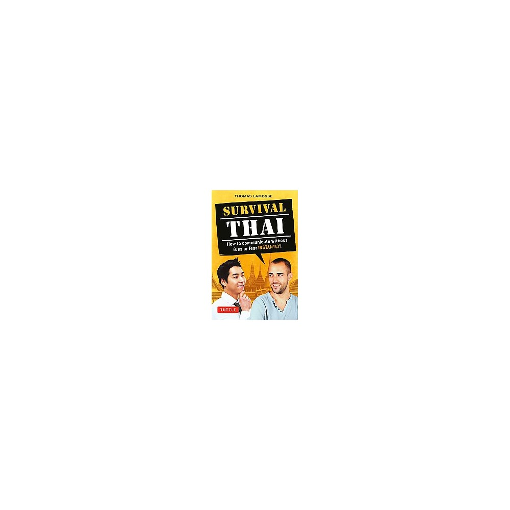Survival Thai : How to Communicate Without Fuss or Fear Instantly! (Thai Phrasebook) (Revised)