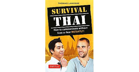 Survival Thai : How to Communicate Without Fuss or Fear Instantly! (Thai Phrasebook) (Revised) - image 1 of 1