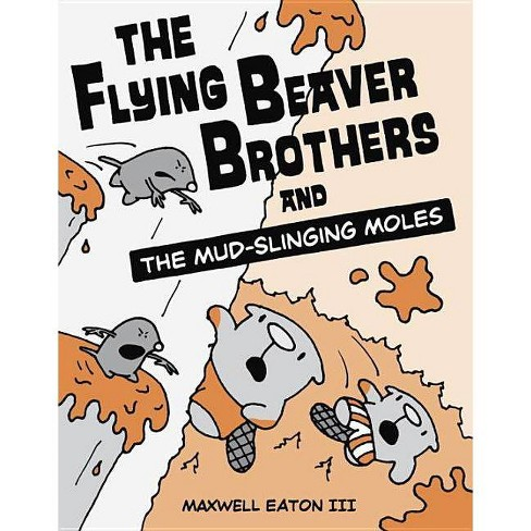 The Flying Beaver Brothers and the Mud-Slinging Moles - by  Maxwell Eaton (Paperback) - image 1 of 1