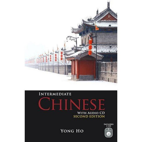 Intermediate Chinese with Audio CD, Second Edition - 2 Edition by  Yong Ho (Mixed media product) - image 1 of 1