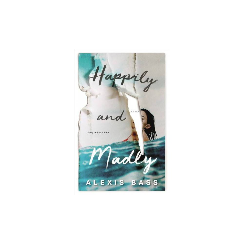Happily and Madly - by Alexis Bass (Hardcover)