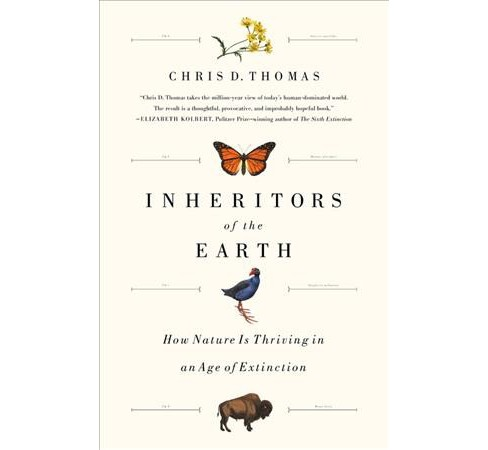 Inheritors of the Earth : How Nature Is Thriving in an Age of Extinction -  (Hardcover) - image 1 of 1
