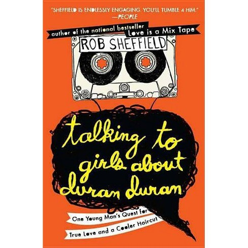 Talking to Girls about Duran Duran - by  Rob Sheffield (Paperback) - image 1 of 1