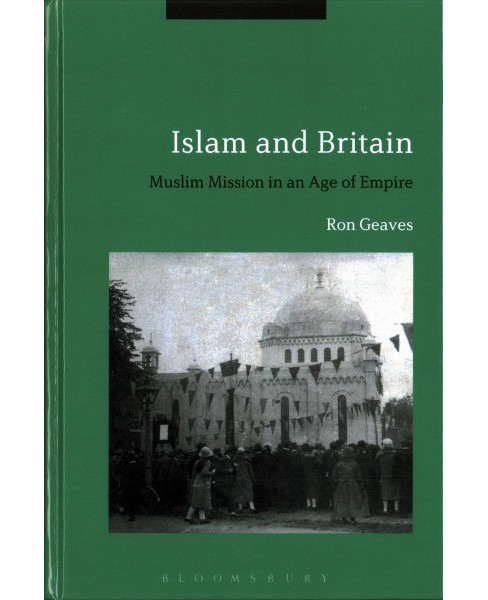 Islam and Britain : Muslim Mission in an Age of Empire (Hardcover) (Ron Geaves) - image 1 of 1
