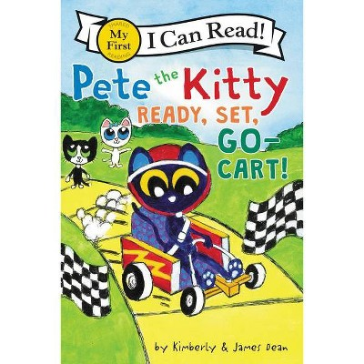Pete the Kitty: Ready, Set, Go-Cart! - (My First I Can Read) by James Dean & Kimberly Dean (Paperback)