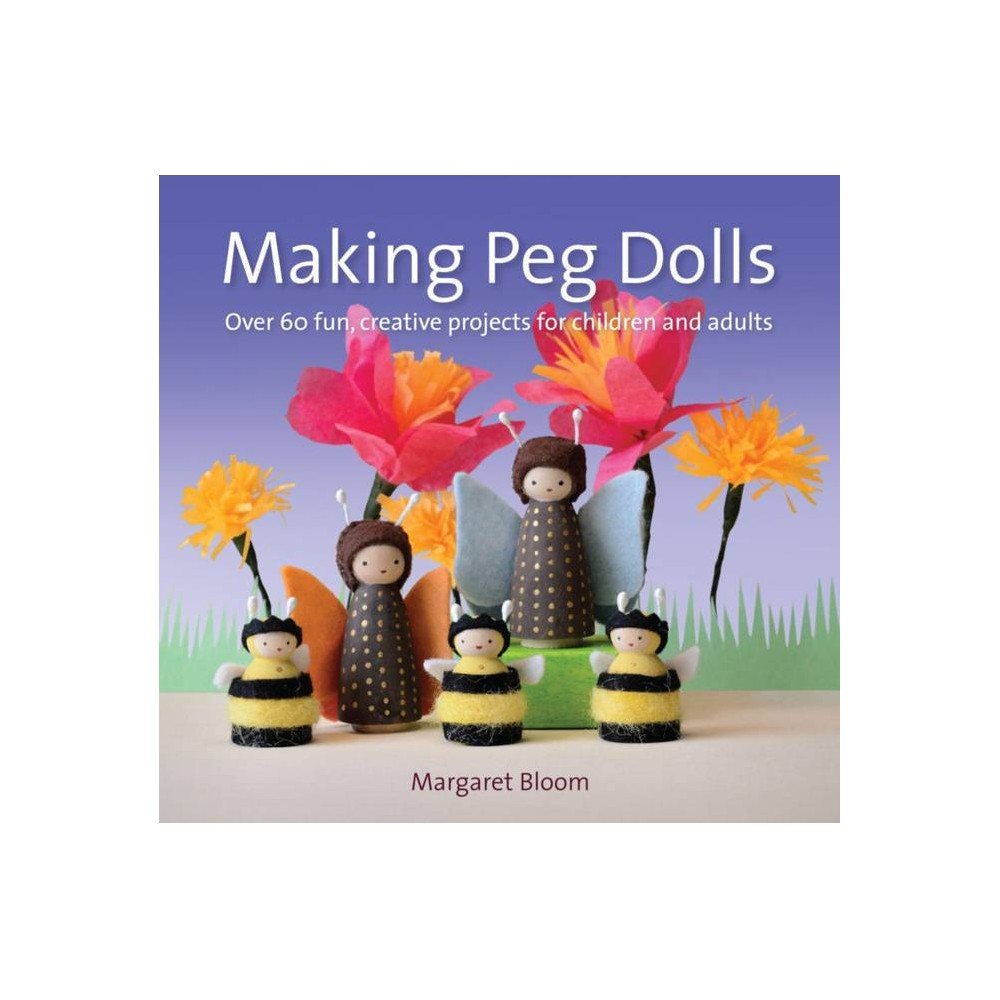 Making Peg Dolls Crafts And Family Activities By Margaret Bloom Paperback