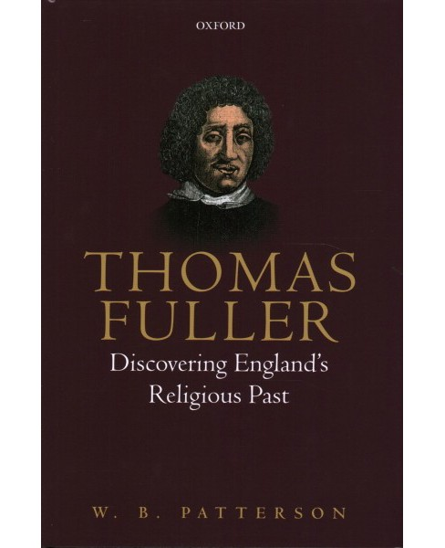 Thomas Fuller : Discovering England's Religious Past -  by W. B. Patterson (Hardcover) - image 1 of 1