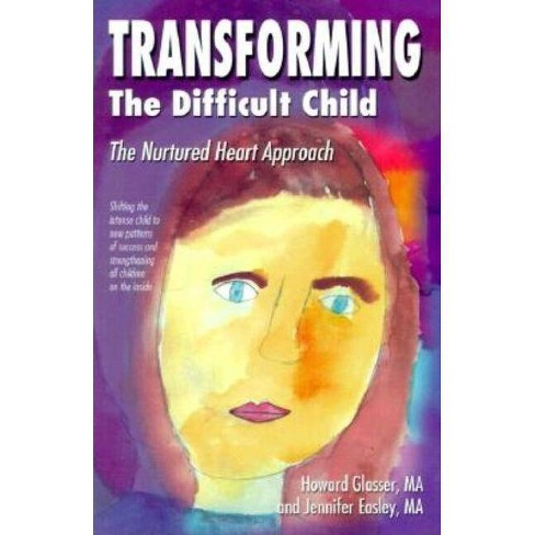 Transforming the Difficult Child - 3 Edition by  Howard Glasser & Jennifer Easley (Paperback) - image 1 of 1