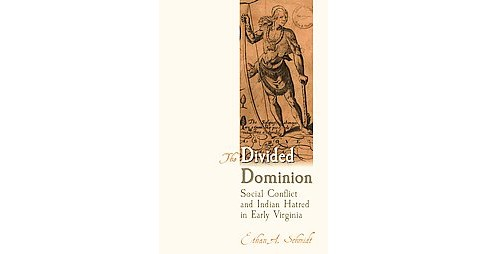 Divided Dominion : Social Conflict and Indian Hatred in Early Virginia (Reprint) (Paperback) (Ethan A. - image 1 of 1
