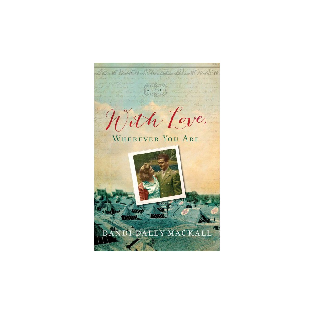 With Love, Wherever You Are - by Dandi Daley Mackall (Hardcover)