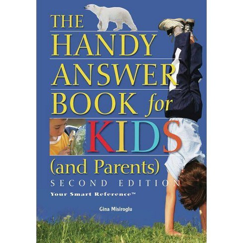 The Handy Answer Book for Kids (and Parents) - (Handy Answer Books) 2 Edition by  Gina Misiroglu - image 1 of 1