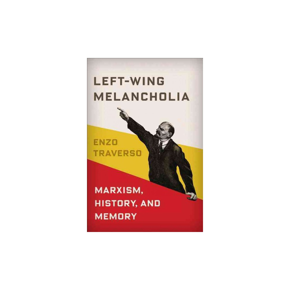 Left-Wing Melancholia : Marxism, History, and Memory (Hardcover) (Enzo Traverso)