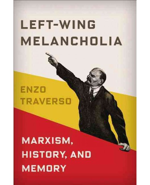 Left-Wing Melancholia : Marxism, History, and Memory (Hardcover) (Enzo Traverso) - image 1 of 1