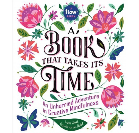 Book That Takes Its Time : An Unhurried Adventure in Creative Mindfulness (Hardcover) (Irene Smit & - image 1 of 1