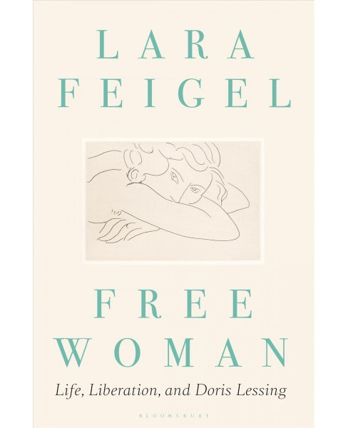 Free Woman : Life, Liberation, and Doris Lessing -  by Lara Feigel (Hardcover) - image 1 of 1