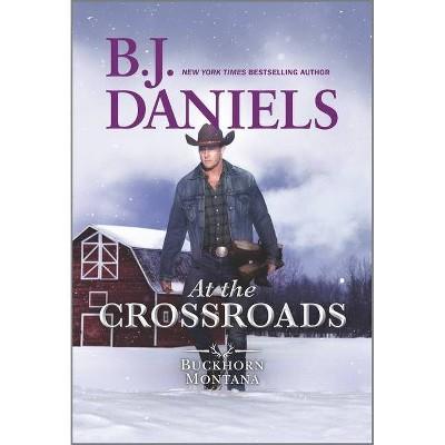 At the Crossroads - (Buckhorn, Montana Novel) by  B J Daniels (Paperback)