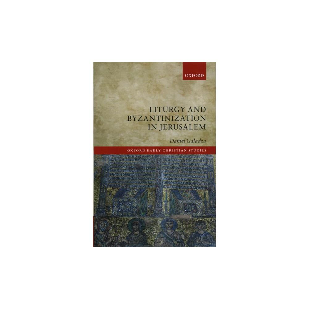 Liturgy and Byzantinization in Jerusalem - by Daniel Galadza (Hardcover)