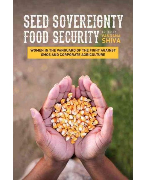 Seed Sovereignty, Food Security : Women in the Vanguard of the Fight Against GMOs and Corporate - image 1 of 1