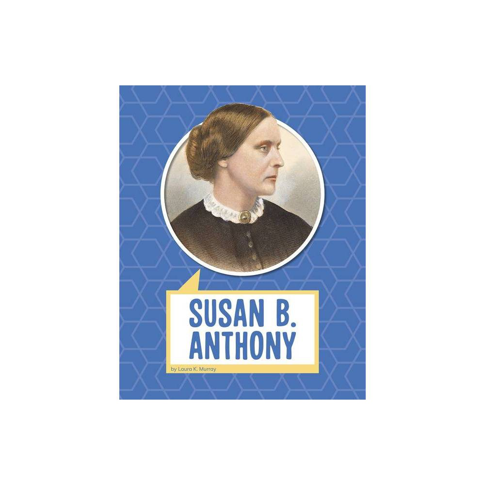Susan B Anthony Biographies By Laura K Murray Hardcover
