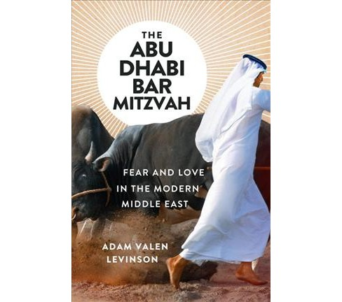 Abu Dhabi Bar Mitzvah : Fear and Love in the Modern Middle East -  by Adam Valen Levinson (Hardcover) - image 1 of 1
