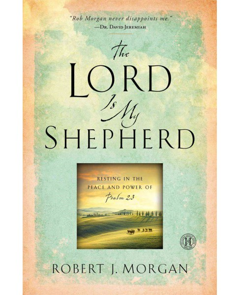 Lord Is My Shepherd : Resting in the Peace and Power of Psalm 23 (Reprint) (Paperback) (Robert J. - image 1 of 1