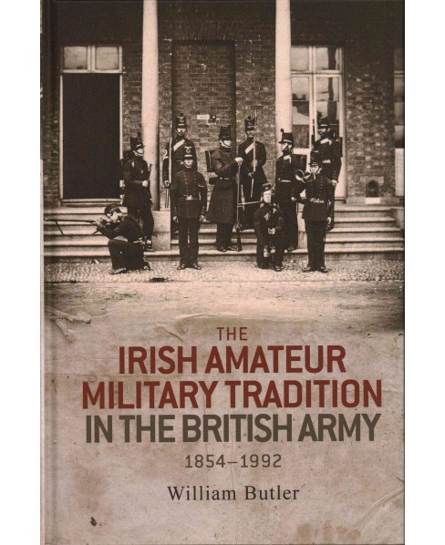 Irish amateur military tradition in the British Army, 1854-1992 (Hardcover) (William Butler) - image 1 of 1