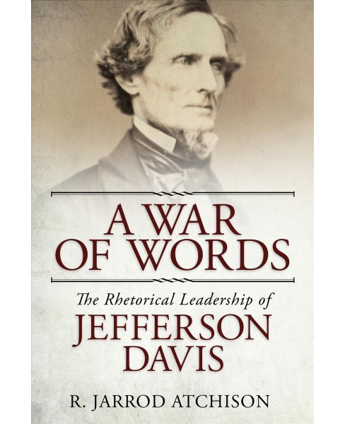 War of Words : The Rhetorical Leadership of Jefferson Davis (Hardcover) (R. Jarrod Atchison) - image 1 of 1